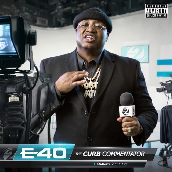 E 40 the curb commentator channel 2 ep